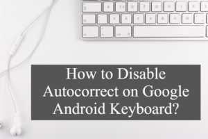 How to Disable Autocorrect on Google Android Keyboard?
