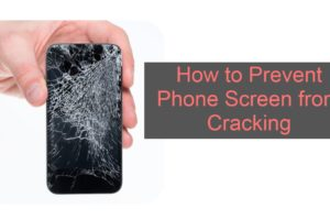 How to Prevent Phone Screen from Cracking